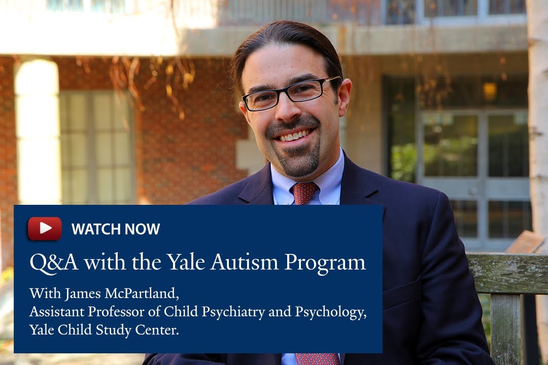 James McPartland, PhD - Q&A with the Yale Autism Program