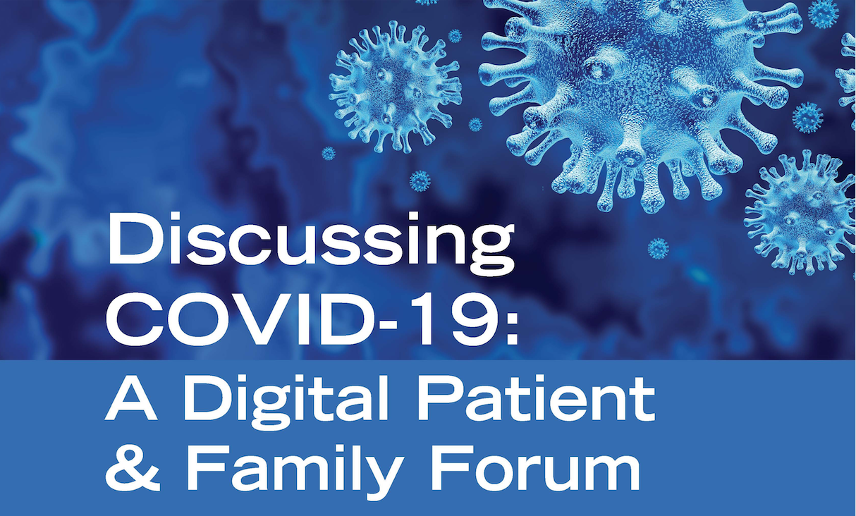 Discussing COVID-19: Digital Forum for Patients and Families