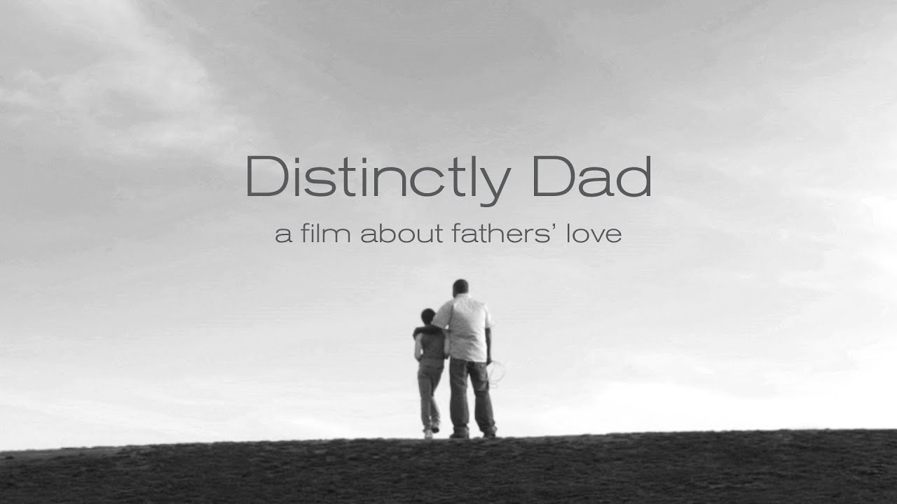 Distinctly Dad: A Film about Father's Love / Narrated by Kyle D. Pruett MD, Yale Child Study Center